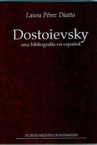 """""""Dostoievsky: una bibliografía en español"""" (2006) by Laura Pérez Diatto"""